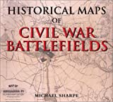 Sharpe, Michael: Historical Maps of Civil War Battlefields