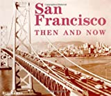 Yenne, Bill: San Francisco Then &amp; Now