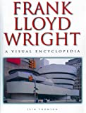Thomson, Iain: Frank Lloyd Wright: A Visual Encyclopedia