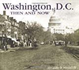 Mitchell, Alexander D.: Washington, D.C.: Then and Now