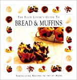 [???]: Bread & Muffins: The Food Lover's Guide to Breads and Muffins