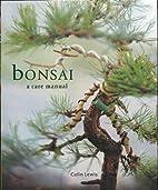 Bonsai (A Care Manual) by Colin Lewis