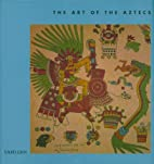 The Art of the Aztecs by Nigel Cawthorne