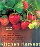 Berry, Susan: Kitchen Harvest: A Cook&#39;s Guide to Growing Organic Fruits, Vegetables, and Herbs