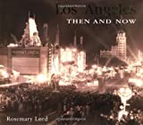 Lord, Rosemary: Los Angeles Then and Now