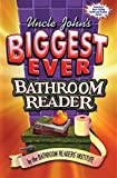 [???]: Uncle John's Biggest Ever Bathroom Reader: Containing Uncle John's Great Big Bathroom Reader and Uncle John's Ultimate Bathroom Reader