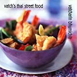 Bhumichitr, Vatcharin: Vatch&#39;s Thai Street Food