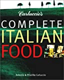 Carluccio, Antonio: Carluccio&#39;s Complete Italian Food