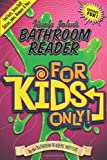 Bathroom Reader Institute: Uncle John&#39;s Bathroom Reader for Kids Only