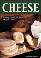 Cheese: Selecting, Tasting, and Serving the…