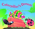 Caterpillar's Dream (Critter Tales) by Keith…