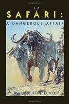 Safari: A Dangerous Affair by Walt Prothero