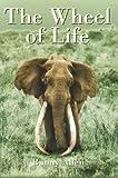 Allen, Bunny: The Wheel of Life: Bunny Allen, A Life of Safaris and Romance