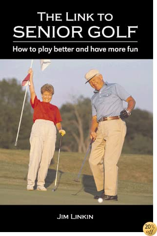 The Link to Senior Golf: How to Play Better and Have More Fun