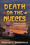Underwood, Rodman L.: Death on the Nueces: German Texans, Treue Der Union
