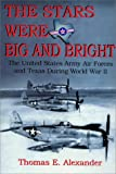 Alexander, Thomas E.: The Stars Were Big and Bright: The United States Army Air Forces and Texas During World War II