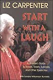 Carpenter, Liz: Start With a Laugh: An Insider's Guide to Roasts, Toasts, Eulogies, and Other Speeches