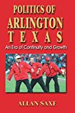 Saxe, Allan A.: Politics of Arlington, Texas: An Era of Continuity and Growth