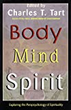 Charles T. Tart: Body Mind Spirit: Exploring the Parapsychology of Spirituality