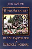 Roberts, Jane: Emir's Education in the Proper Use of Magical Powers