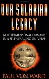 Von Ward, Paul: Our Solarian Legacy: Multidimensional Humans in a Self-Learning Universe