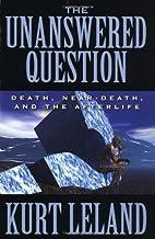 The Unanswered Question: Death, Near-Death,…