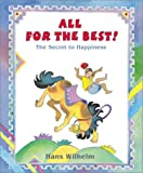 Wilhelm, Hans: All for the Best: The Secret to Happiness