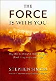 Simon, Stephen: The Force Is with You : Mystical Movie Messages That Inspire Our Lives
