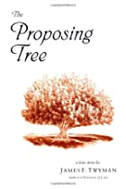 The Proposing Tree: A Love Story by James F.…