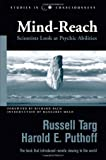 Russell Targ: Mind-Reach: Scientists Look at Psychic Abilities (Studies in Consciousness)