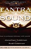 Goldman, Jonathan: Tantra Of Sound: How To Enhance Intimacy With Sound