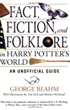 Beahm, George: Fact, Fiction, and Folklore in Harry Potter's World: An Unofficial Guide