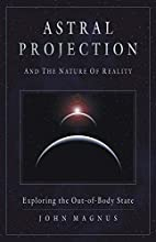 Astral Projection And the Nature of Reality:…