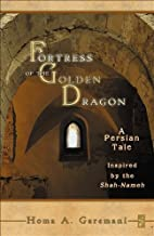 Fortress of the Golden Dragon: A Persian…