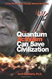 Goswami, Amit: How Quantum Activism Can Save Civilization: A Few People Can Change Human Evolution