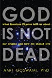 Goswami, Amit: God Is Not Dead: What Quantum Physics Tells Us about Our Origins and How We Should Live
