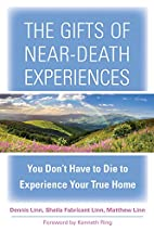 The Gifts of Near-Death Experiences: You…