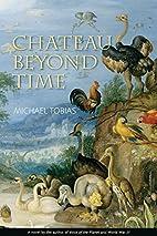 Chateau Beyond Time by Michael Tobias