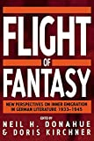Donahue, Neil H.: Flight of Fantasy: New Perspectives on Inner Emigration in German Literature, 1933-1945
