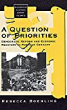 Boehling, Rebecca L.: A Question of Priorities: Democratic Reforms and Economic Recovery in Postwar Germany  Frankfurt, Munich, and Stuttgart Under U.S. Occupation 1945-1949