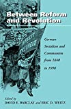 Barclay, David E.: Between Reform and Revolution: German Socialism and Communism from 1840 to 1990