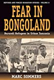 Sommers, Marc: Fear in Bongoland: Burundi Refugees in Urban Tanzania