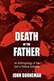 Death of the Father An Anthropology of the End in Political Authority
