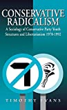 Timothy Evans: Conservative Radicalism: A Sociology of Conservative Party Youth Structures and Libertarianism 1970-1992