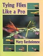 Tying Flies Like a Pro by Marty Bartholomew