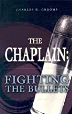 The Chaplain: Fighting the Bullets by…