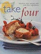 Take Four: Fabulous, Easy Recipes with Only…