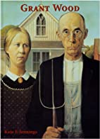 Grant Wood by Kate F. Jennings