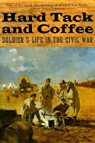 Hard Tack and Coffee: Soldier's Life in…