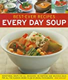Sheasby, Anne: Best-Ever Recipes Every Day Soup: Sensational Soups for All Occasions: 135 Inspiring and Delicious Ideas for All the Classics Shown in 230 Stunning Ph